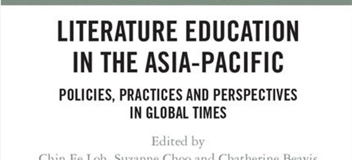 New Book Publication: Literature Education in the Asia-Pacific: Policies, Practices and Perspectives in Global Times, by Assistant Professors Loh Chin Ee and Suzanne Choo, together with Professor Catherine Beavis from Deakin University.